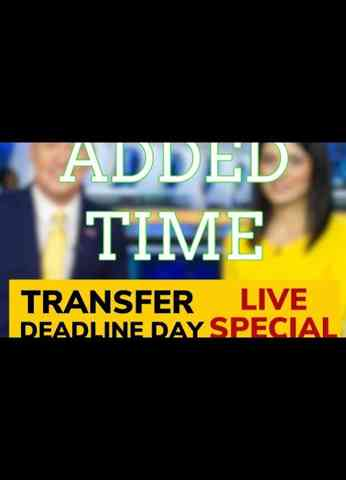 Added Time - Transfer Deadline Day Live Special