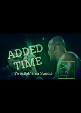 Added Time - WrestleMania Special - Episode 10