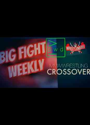 Big Fight Weekly WrestleMania Special