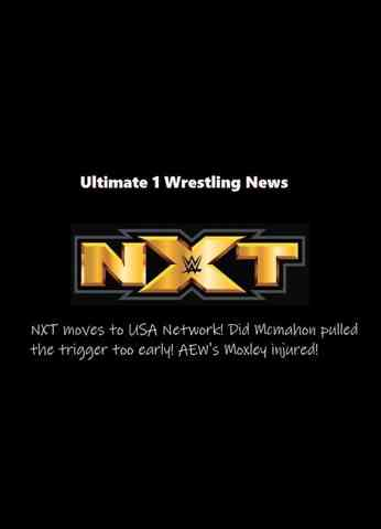 Ultimate 1 Wrestling News: NXT Moves to USA Network, did Mcmahon pulled the trigger too early!
