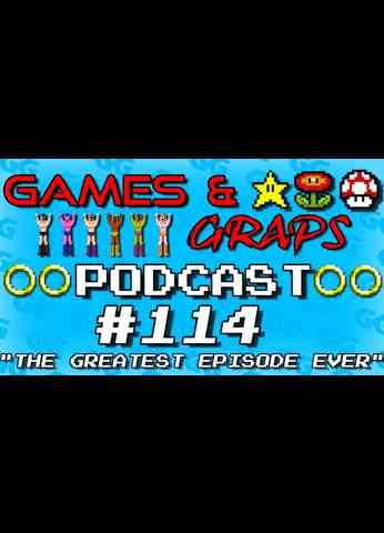 Greatest Podcast Episode EVER | Games & Graps #114