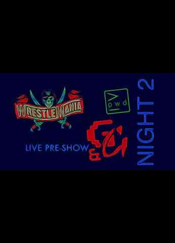 WrestleMania 37 NIGHT TWO - The Pre Show Before The Pre Show!!