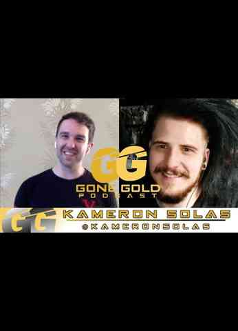 Gone Gold Podcast - Kameron Solas