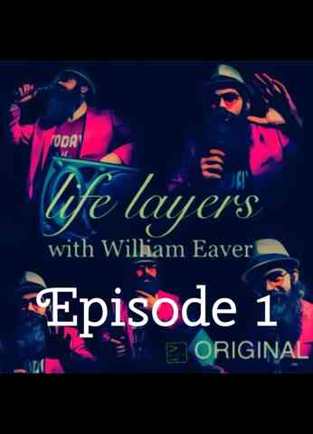 Life Layers With William Eaver - Episode 1