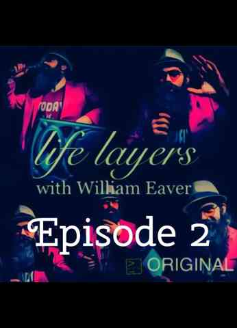 Life Layers With William Eaver - Episode 2