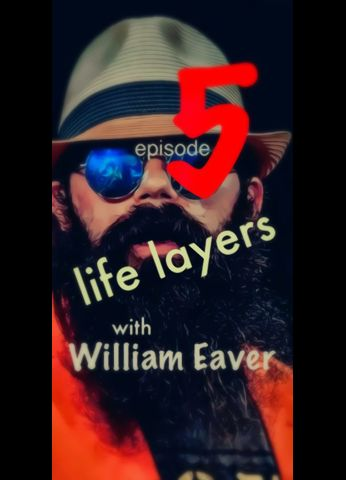 Life Layers With William Eaver - Episode 5