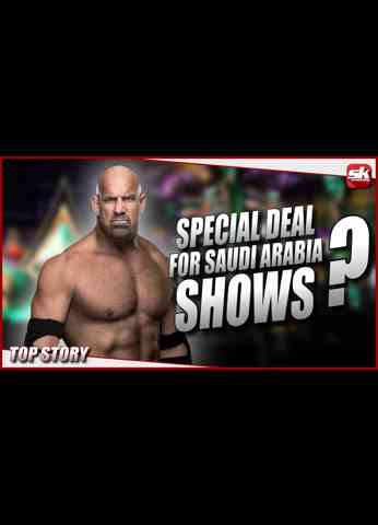 """Goldberg has a """"Special Deal"""" for WWE Saudi Arabia Shows?   Top Story"""