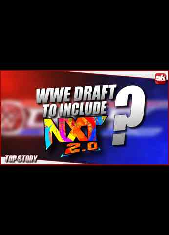 WWE Draft to include WWE NXT 2.0?   SK Wrestling Top Story