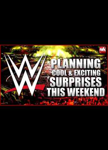 WWE Planning Some Cool & Exciting Surprises This Weekend   SK Wrestling Top Story