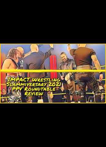 IMPACT Wrestling Slammiversary 2021 Roundtable Review