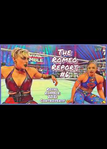 The Romeo Report #6 - Royal Rumble 2021 Controversy