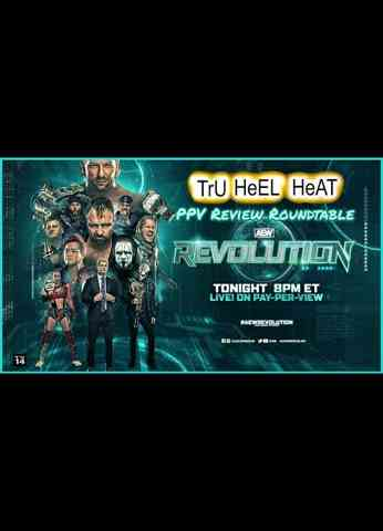 Tru Heel Heat's AEW Revolution 2021 Roundtable Review