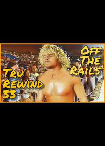 Tru Rewind #33 - Off The Rails