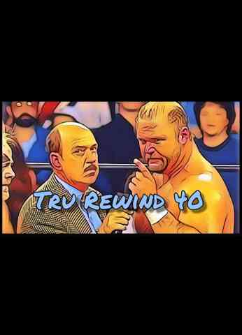 Tru Rewind #40 - Nothing That Happened Here Tonight Even Vaguely Resembles Professional Wrestling