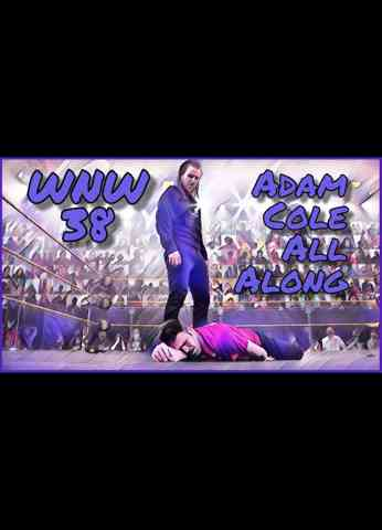 Wednesday Night Warriors #38 - Adam Cole All Along