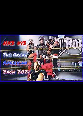 WWE NXT (7/6/21) Review | NX3 #13 - The Great American Bash 2021