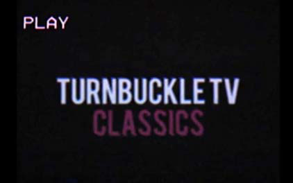 Turnbuckle TV - Classics